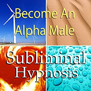 Become an Alpha Male Subliminal Affirmations: Embrace Being a Man and Increase Masculinity with Solfeggio Tones, Binaural Beats, Self Help Meditation Hypnosis | [Subliminal Hypnosis]