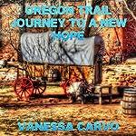 Oregon Trail Journey to a New Hope | Vanessa Carvo