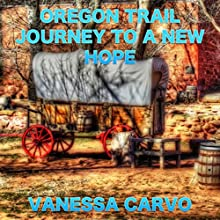 Oregon Trail Journey to a New Hope (       UNABRIDGED) by Vanessa Carvo Narrated by Chiquito Joaquim Crasto