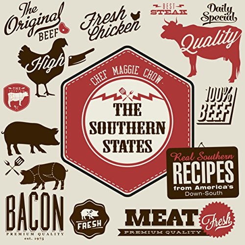 The Southern States: Real Southern Recipes from America's Down-South (Southern Recipes, Southern Cookbook, Southern Cooking, BBQ Recipes, BBQ Cookbook, Cajun Cookbook, Cajun Recipes Book 1) by Chef Maggie Chow