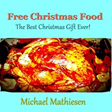 Free Christmas Food: The Best Christmas Gift Ever (       UNABRIDGED) by Michael Mathiesen Narrated by Michael Mathiesen