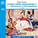 Stories from Shakespeare 3 Audiobook by David Timson Narrated by Juliet Stevenson, Simon Russell Beale