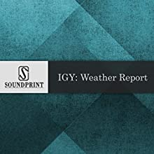IGY: Weather Report Radio/TV Program by Barbara Bogaev Narrated by Lisa Simeone, Barbara Bogaev, Hank Rosenfeld