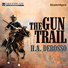 The Gun Trail (       UNABRIDGED) by H.A. Derosso Narrated by Adam J. Rough