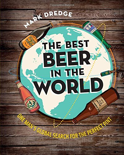 The Best Beer in the World: One Man's Global Search for the Perfect Pint by Mark Dredge