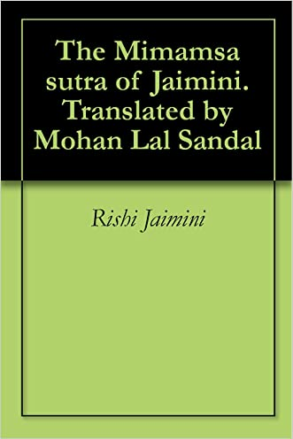 The Mimamsa sutra of Jaimini. Translated by Mohan Lal Sandal written by Rishi Jaimini