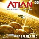 Welt der Roboter (Atlan - Das absolute Abenteuer 05) | H. G. Francis,Peter Griese
