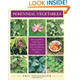 Perennial Vegetables: From Artichokes to Zuiki Taro, A Gardener's Guide to Over 100 Delicious and Easy to Grow...