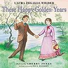 These Happy Golden Years: Little House, Book 8 Hörbuch von Laura Ingalls Wilder Gesprochen von: Cherry Jones