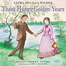 These Happy Golden Years: Little House, Book 8 Audiobook by Laura Ingalls Wilder Narrated by Cherry Jones