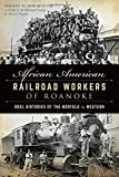 img - for African American Railroad Workers of Roanoke:: Oral Histories of the Norfolk & Western (American Heritage) book / textbook / text book