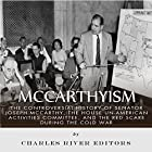 McCarthyism: The Controversial History of Senator Joseph McCarthy, the House Un-American Activities Committee, and the Red Scare During the Cold War Hörbuch von  Charles River Editors Gesprochen von: Dan Gallagher