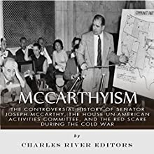 McCarthyism: The Controversial History of Senator Joseph McCarthy, the House Un-American Activities Committee, and the Red Scare During the Cold War | Livre audio Auteur(s) :  Charles River Editors Narrateur(s) : Dan Gallagher