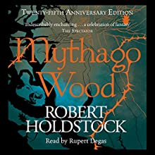 Mythago Wood (       UNABRIDGED) by Robert Holdstock Narrated by Rupert Degas