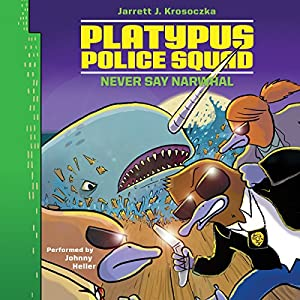 Platypus Police Squad: Never Say Narwhal Audiobook