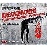 Arschbacken zusammenkneifen, Prinzessin!: Ungekürzte Lesung mit Carolin Kebekus (6 CDs)