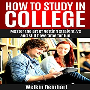 How to Study in College: Master the Art of Getting Straight A's and Still Have Time for Fun Hörbuch von Welkin Reinhart Gesprochen von: Christopher Michael Lewis