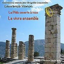 La philo ouverte à tous : Le vivre ensemble Discours Auteur(s) : Laurence Vanin, Brigitte Lascombe Narrateur(s) : Laurence Vanin
