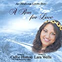 A Run for Love: Oklahoma Lovers, Book 1 Audiobook by Callie Hutton Narrated by Lara Wells