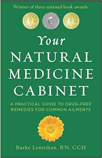 Your Natural Medicine Cabinet: A Practical Guide to Drug-Free Remedies for Common Ailments written by Burke Lennihan