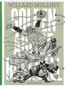 Willard Mullin's Golden Age of Baseball: Drawings 1934-1972