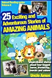 25 Animal Stories (25 Exciting and Adventurous Stories of Amazing Animals) (Childrens Book: Animal Reading Series)