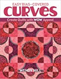 Easy Bias-Covered Curves: Create Quilts With Wow Appeal (Fast, Fun & Easy)