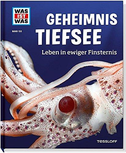Geheimnis Tiefsee. Leben in ewiger Finsternis (WAS IST WAS Sachbuch, Band 133)