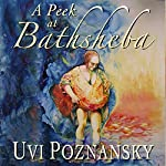 A Peek at Bathsheba: The David Chronicles, Book 2 | Uvi Poznansky