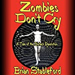 Zombies Don't Cry: A Tale of the Biotech Revolution | Brian Stableford
