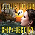 Ship of Destiny: The Liveship Traders, Book 3 Audiobook by Robin Hobb Narrated by Anne Flosnik