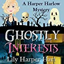 Ghostly Interests: A Harper Harlow Mystery Book 1 Audiobook by Lily Harper Hart Narrated by Angel Clark