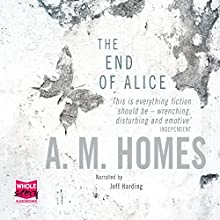 The End of Alice (       UNABRIDGED) by A. M. Homes Narrated by Jeff Harding