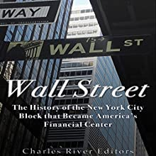 Wall Street: The History of the New York City Block That Became America's Financial Center Audiobook by  Charles River Editors Narrated by Tracey Norman