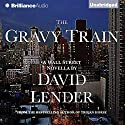 The Gravy Train (       UNABRIDGED) by David Lender Narrated by MacLeod Andrews