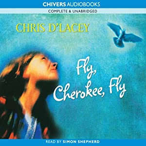 Fly, Cherokee, Fly | [Chris d'Lacey]
