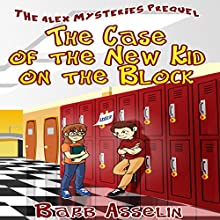 The Case of the New Kid on the Block: The Alex Mysteries Prequel Audiobook by Barb Asselin Narrated by Diana Croft