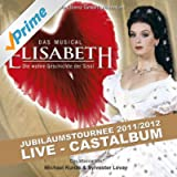 Elisabeth - Das Musical - Live - Gesamtaufnahme der Jubiläumstournee 2011/2012