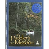 A Paddler&amp;#39;s Guide to Missouri: Featuring 58 Streams to Canoe and Kayak