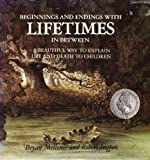 Beginings and Endings with Lifetimes in Between: A Beautiful Way to Explain Life and Death to Children