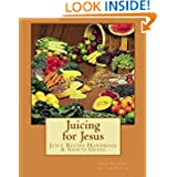 Juicing for Jesus: Juice Recipe Handbook   Saints Guide