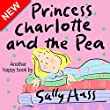 Children's Books: PRINCESS CHARLOTTE AND THE PEA (Adorable Rhyming Bedtime Story/Picture Book, About Caring for the Feelings of Others, for Beginner Readers, ... Illustrations, Ages 2-8) (English Edition)