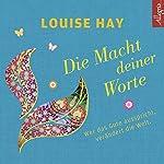 Die Macht Deiner Worte: Wer das Gute ausspricht, verändert die Welt | Louise L. Hay