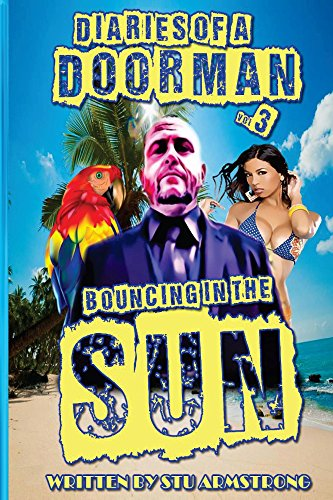 Stu Armstrong - The Diaries of a Doorman - Bouncing in the Sun: Volume 3 (English Edition)