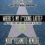 Where's My F-cking Latte? (and Other Stories About Being an Assistant in Hollywood) | [Mark Yoshimoto Nemcoff]