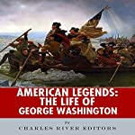 American Legends: The Life of George Washington |  Charles River Editors