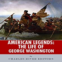 American Legends: The Life of George Washington (       UNABRIDGED) by Charles River Editors Narrated by Peter D. Stover