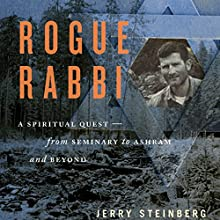 Rogue Rabbi: A Spiritual Quest - From Seminary to Ashram and Beyond Audiobook by Jerry Steinberg Narrated by John H. Mayer