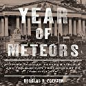 Year of Meteors: Stephen Douglas, Abraham Lincoln, and the Election that Brought on the Civil War (       UNABRIDGED) by Douglas R. Egerton Narrated by Michael Scherer