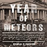 Year of Meteors: Stephen Douglas, Abraham Lincoln, and the Election that Brought on the Civil War | Douglas R. Egerton